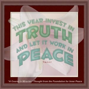 """graphic (ACIM Weekly Thought): """"This year invest in truth, and let it work in peace."""" T-16.II.9:7"""