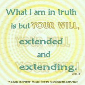 """graphic (ACIM Weekly Thought): """"Yet what I am in truth is but Your Will, extended and extending."""" W-pII.329.1:2"""