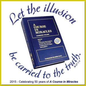 """graphic (ACIM Weekly Thought): """"Now it becomes your task to let the illusion be carried to the truth."""" M-27.7:4; 2015 - Celebrating 50 years of A Course in Miracles"""