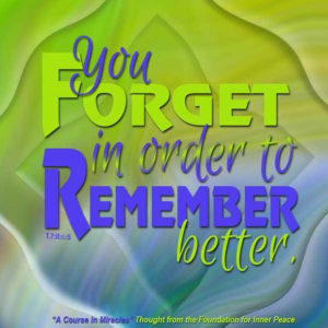 """graphic (ACIM Weekly Thought): """"You forget in order to remember better."""" T-7.II.6:5"""