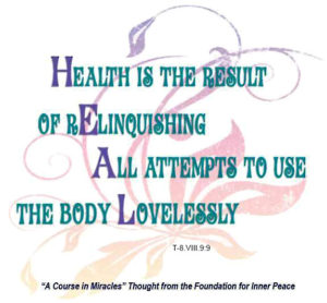 """graphic (ACIM Weekly Thought): """"Health is the result of relinquishing all attempts to use the body lovelessly."""" T-8.VIII.9.9"""