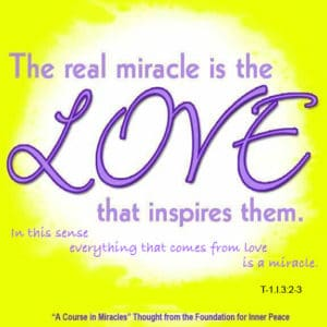"""graphic (ACIM Weekly Thought): """"The real miracle is the love that inspires them."""" T-1.I.3:2-3"""