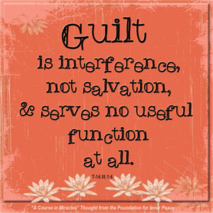 """graphic (ACIM Weekly Thought): """"Yet this entails the recognition that guilt is interference, not salvation, and serves no useful function at all."""" T-14.III.1:4"""