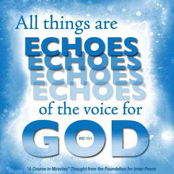 "graphic (ACIM Weekly Thought): ""All things are echoes of the Voice for God."" W-pI.151"