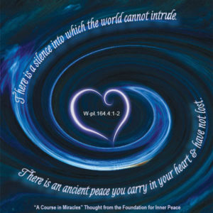 """graphic (ACIM Weekly Thought): """"There is a silence into which the world can not intrude. There is an ancient peace you carry in your heart and have not lost."""" W-pI.164.4:1-2"""