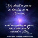 "graphic (ACIM Weekly Thought): ""You dwell in peace as limitless as its Creator, and everything is given those who would remember Him."" T-23.I.10:7"
