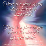 "graphic (ACIM Weekly Thought): ""There is a place in you where nothing is impossible. There is a place in you where the strength of God abides."" W-pI.47.7:5-6"