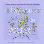 """graphic (ACIM Weekly Thought): """"Illusions about yourself and the world are one. That is why all forgiveness is a gift to yourself."""" W-pI.62.2:1-2"""