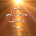 "graphic (ACIM Weekly Thought): ""God goes with me wherever I go."" W-pI.41"