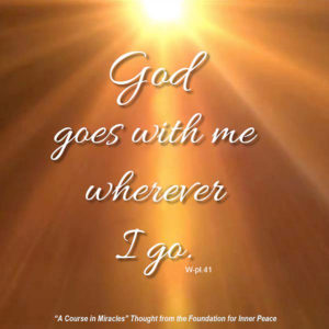 """graphic (ACIM Weekly Thought): """"God goes with me wherever I go."""" W-pI.41"""
