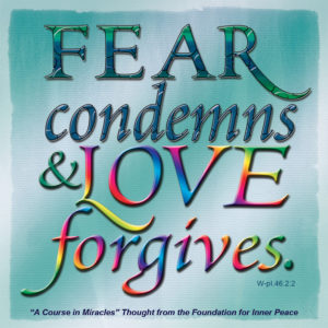 """graphic (ACIM Weekly Thought): """"Fear condemns and love forgives."""" W-pI.46.2:2"""