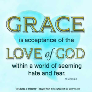 """graphic (ACIM Weekly Thought): """"Grace is acceptance of the Love of God within a world of seeming hate and fear."""" W-pI.169.2:1"""