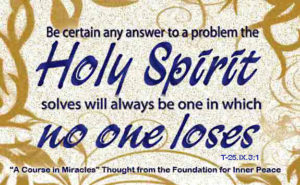 """graphic (ACIM Weekly Thought): """"Be certain any answer to a problem the Holy Spirit solves will always be one in which no one loses."""" T-25.IX.3:1"""