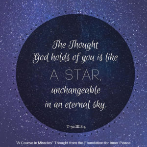 """graphic (ACIM Weekly Thought): """"The Thought God holds of you is like a star, unchangeable in an eternal sky."""" T-30.III.8:4"""