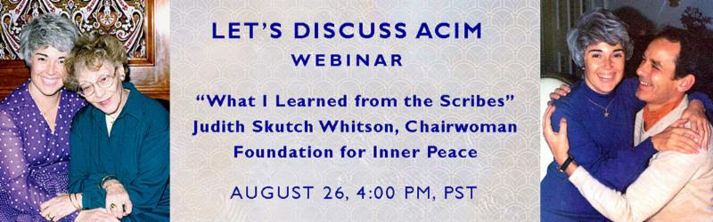 Let's Discuss ACIM: What I learned from the scribes with Judith Skutch Whitson