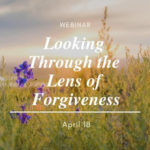 Looking Through the Lens of Forgiveness