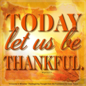"""graphic (ACIM Weekly Thought): """"Today let us be thankful."""" W-pI.123.1:1"""