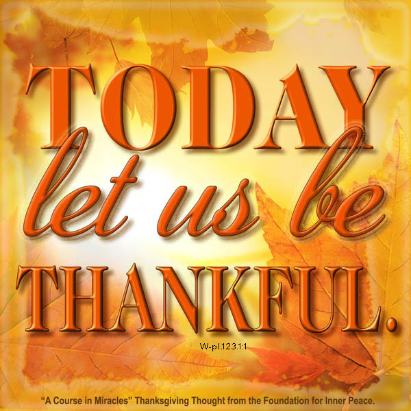 "graphic (ACIM Weekly Thought): ""Today let us be thankful."" W-pI.123.1:1"