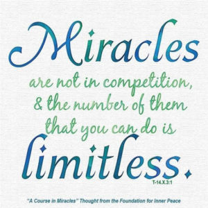 """graphic (ACIM Weekly Thought): """"Miracles are not in competition, and the number of them that you can do is limitless."""" T-14.X.3:1"""