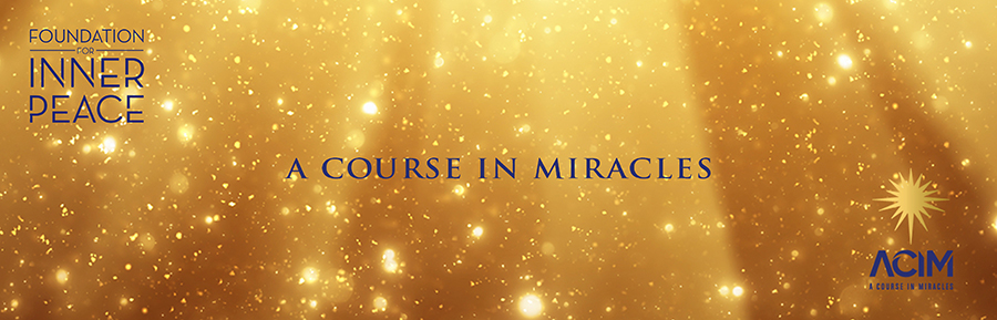 Foundation for Inner Peace - A Course In Miracles - ACIM (Let's Discuss ACIM - banner)