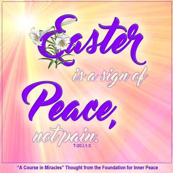 """graphic (ACIM Weekly Thought): """"For Easter is the sign of peace, not pain."""" T-20.I.1:3"""