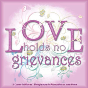 """graphic (ACIM Weekly Thought): """"Love holds no grievances."""" W-pI.68"""