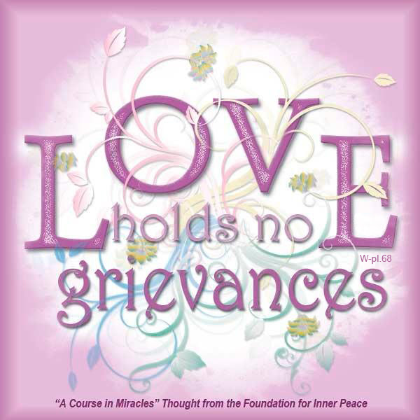 "graphic (ACIM Weekly Thought): ""Love holds no grievances."" W-pI.68"