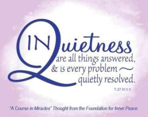 """graphic (ACIM Weekly Thought): """"In quietness are all things answered, and is every problem quietly resolved."""" T-27.IV.1:1"""